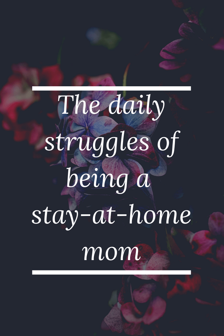 The daily struggles of being a stay-at-home mom