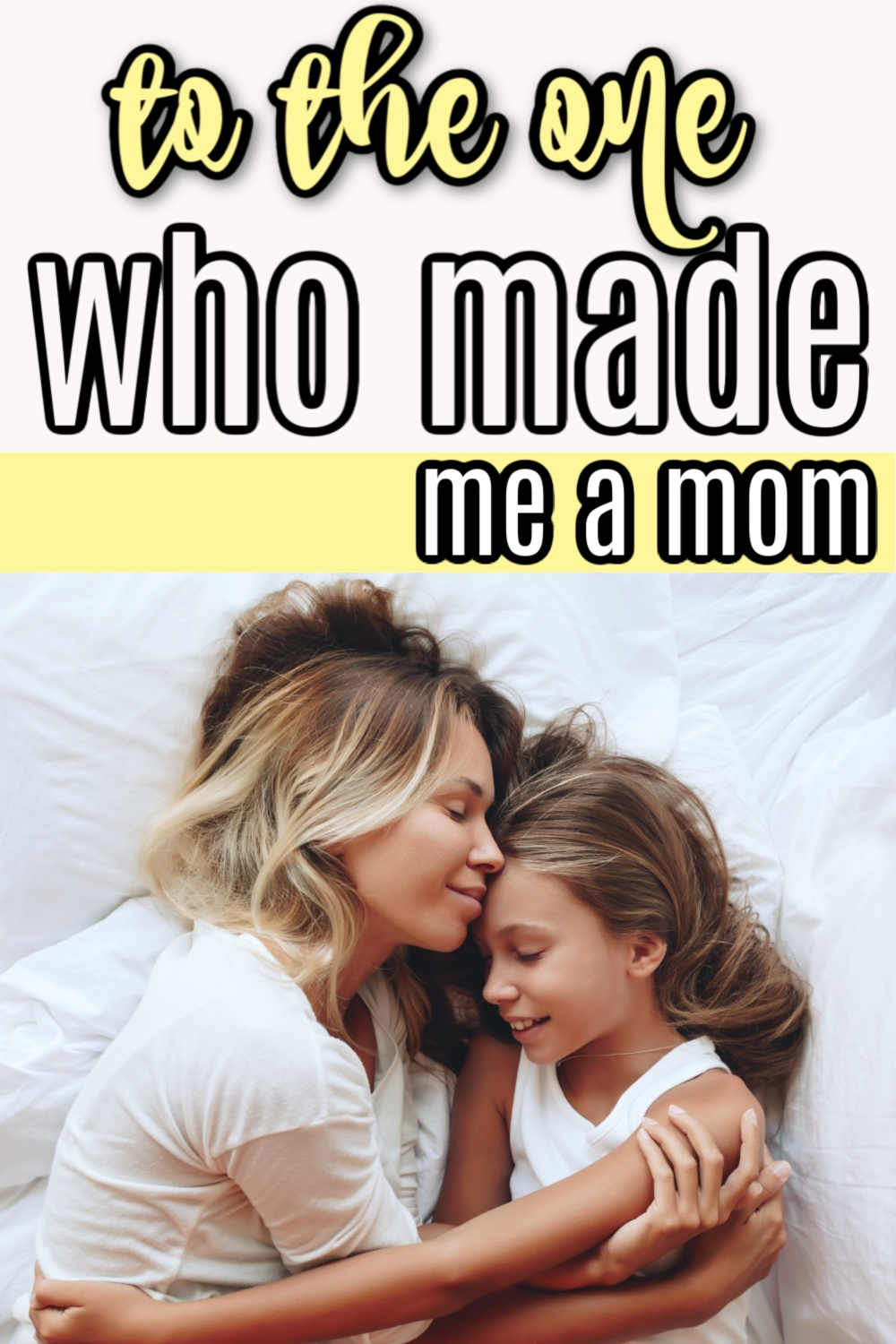 to the one who made me a mom